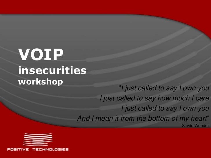 "VOIPinsecuritiesworkshop<br />""I just called to say I pwn you<br />I just called to say how much I care<br />I just called..."