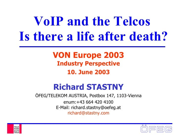 VoIP and the Telcos  Is there a life after death? VON Europe 2003 Industry Perspective 10. June 2003 Richard STASTNY ÖFEG/...