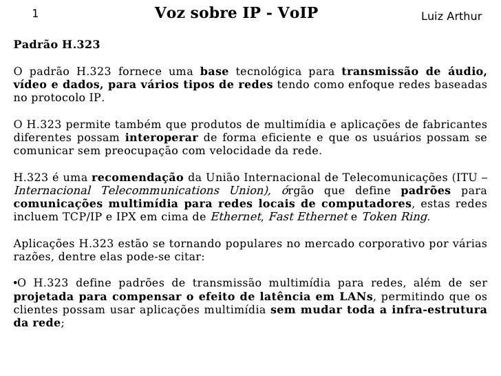 1                  Voz sobre IP - VoIP                         Luiz Arthur  Padrão H.323  O padrão H.323 fornece uma base ...