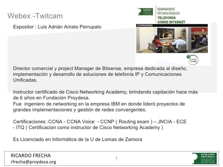 Webex -Twitcam Expositor : Luis Adrián Amato Perrupato Director comercial y project Manager de Bitsense, empresa dedicada ...