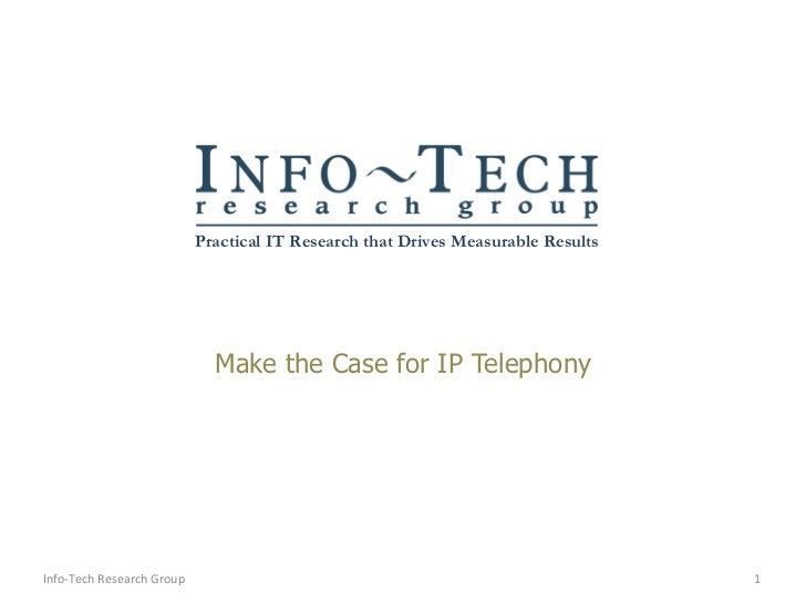 Make the Case for IP Telephony Info-Tech Research Group