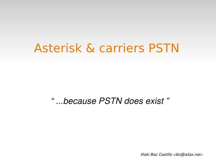 "Asterisk & carriers PSTN          "" ...because PSTN does exist ""                                                       Iña..."