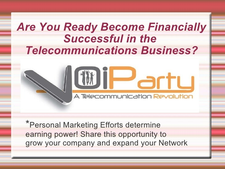 Are You Ready Become Financially Successful in the  Telecommunications Business? * Personal Marketing Efforts determine  e...