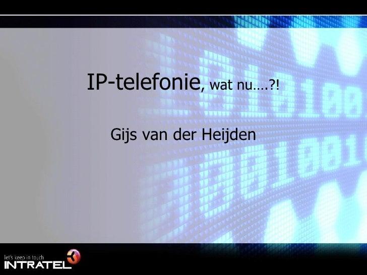 IP-telefonie , wat nu….?! Gijs van der Heijden