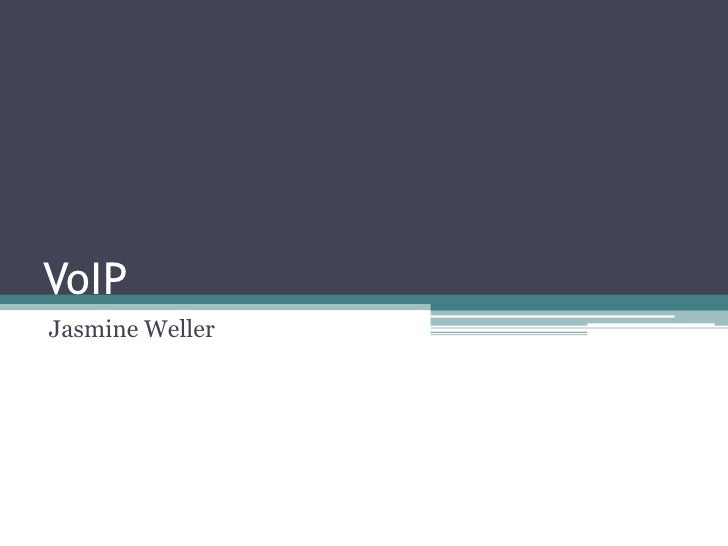 VoIP<br />Jasmine Weller<br />