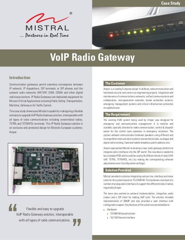 Case Study                                      VoIP Radio GatewayIntroductionCommunication gateways permit seamless conve...