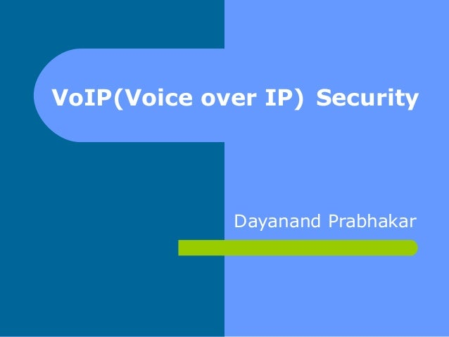 VoIP(Voice over IP) Security             Dayanand Prabhakar