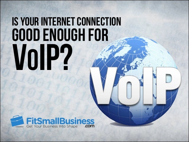 good enough for Is Your Internet Connection VOIP?