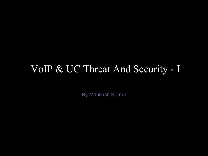 VoIP & UC Threat And Security - I By Mithilesh Kumar