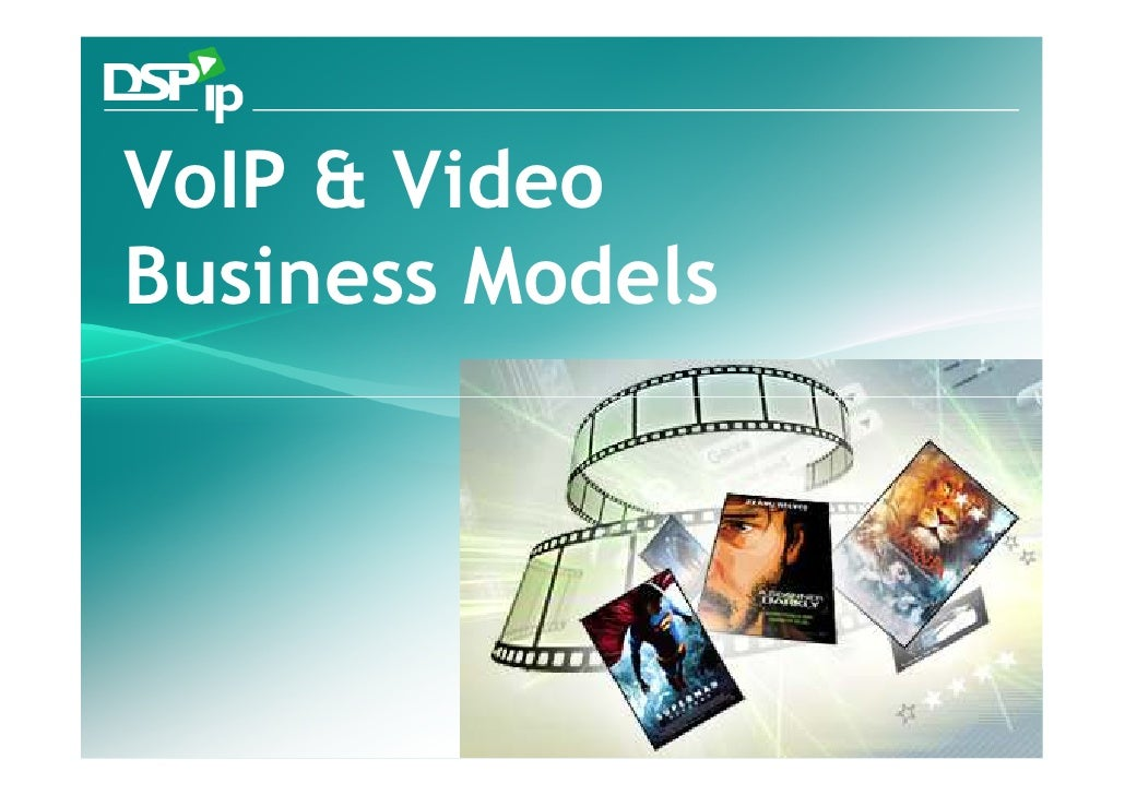 VoIP & Video Business Models        Fast Forward Your Development   www.dsp-ip.com