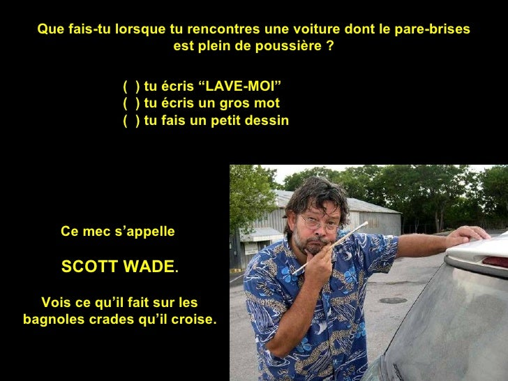 """Que fais-tu lorsque tu rencontres une voiture dont le pare-brises est plein de poussière ? (  ) tu écris """"LAVE-MOI"""" (  ) t..."""