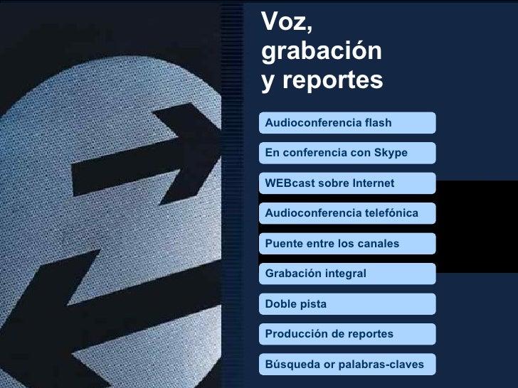 Doble pista Grabaci ó n integral Puente entre los canales Audioconferencia telef ó nica WEBcast sobre Internet Producci ó ...