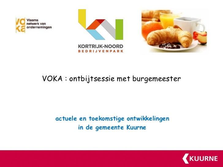 VOKA : ontbijtsessie met burgemeester   actuele en toekomstige ontwikkelingen           in de gemeente Kuurne
