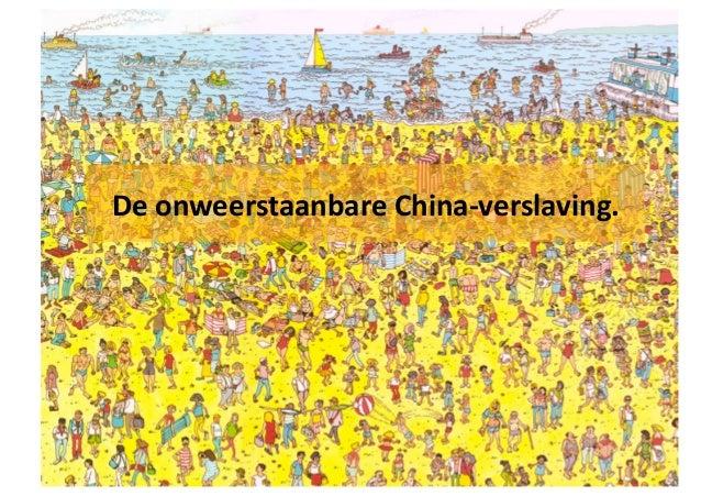 De onweerstaanbare China-‐verslaving.