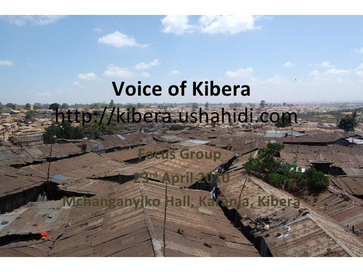 Voice of Kibera http://kibera.ushahidi.com  Focus Group  23 rd  April 2010 Mchanganyiko Hall, Karanja, Kibera