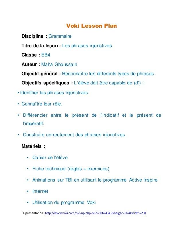 Voki Lesson Plan Discipline : Grammaire Titre de la leçon : Les phrases injonctives Classe : EB4 Auteur : Maha Ghoussain O...