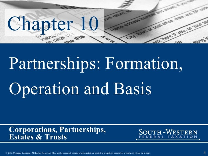 Chapter 10   Partnerships: Formation,   Operation and Basis   Corporations, Partnerships,   Estates & Trusts© 2012 Cengage...