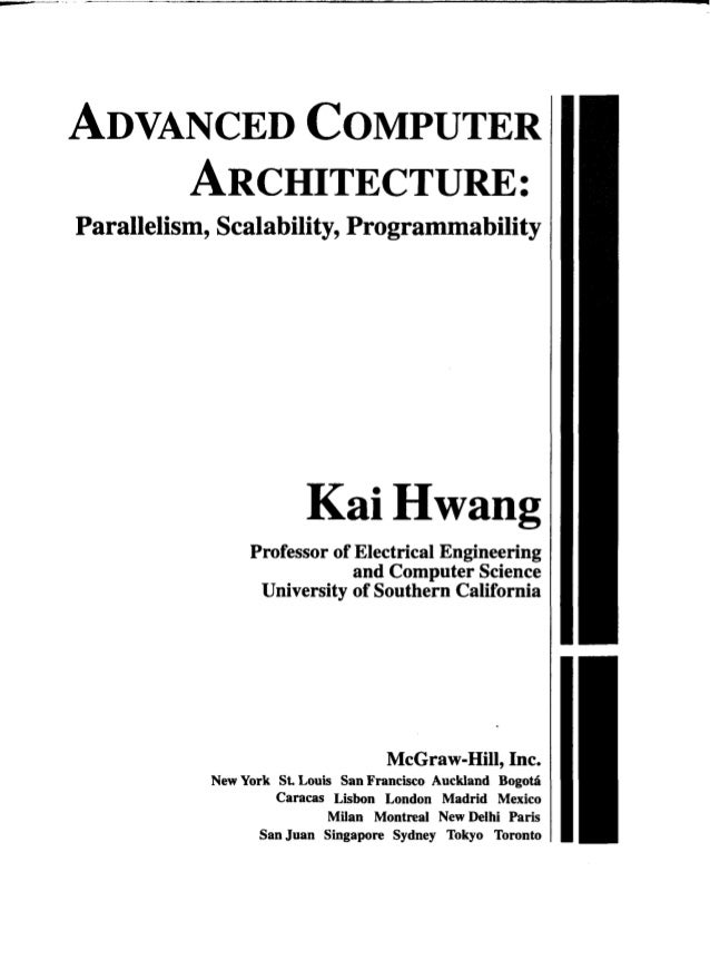 ADVANCED COMPUTER    ARCHITECTURE:Parallelism, Scalability, Programmability                        Kai Hwang              ...