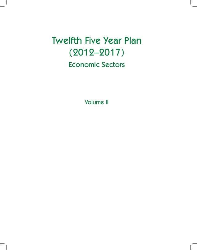 Twelfth Five Year Plan   (2012–2017)    Economic Sectors        Volume II