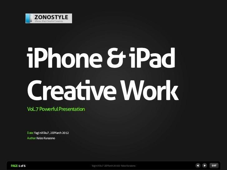 iPhone & iPad               Creative Work               Vol..7 Powerful Presentation               Date: Yagi ni Kiku? , 2...