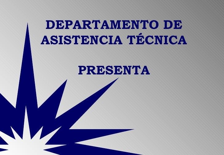 DEPARTAMENTO DE ASISTENCIA TÉCNICA PRESENTA