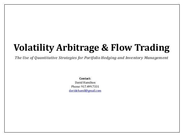 Volatility Arbitrage & Flow Trading The Use of Quantitative Strategies for Portfolio Hedging and Inventory Management  Con...