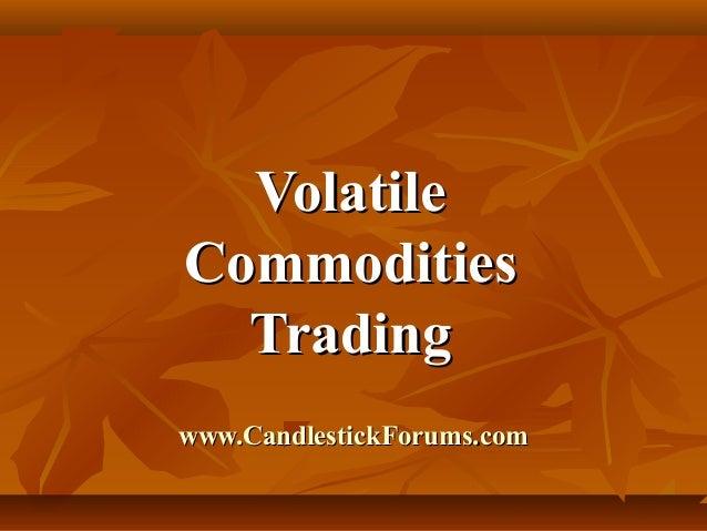 Volatile Commodities Trading