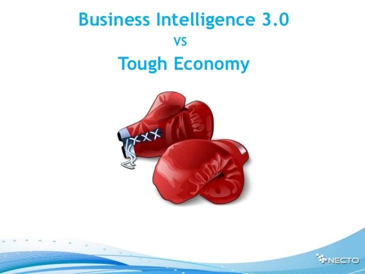 Business Intelligence 3.0           VS    Tough Economy