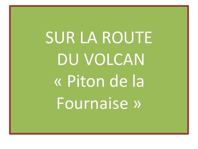 SUR LA ROUTE DU VOLCAN « Piton de la Fournaise »