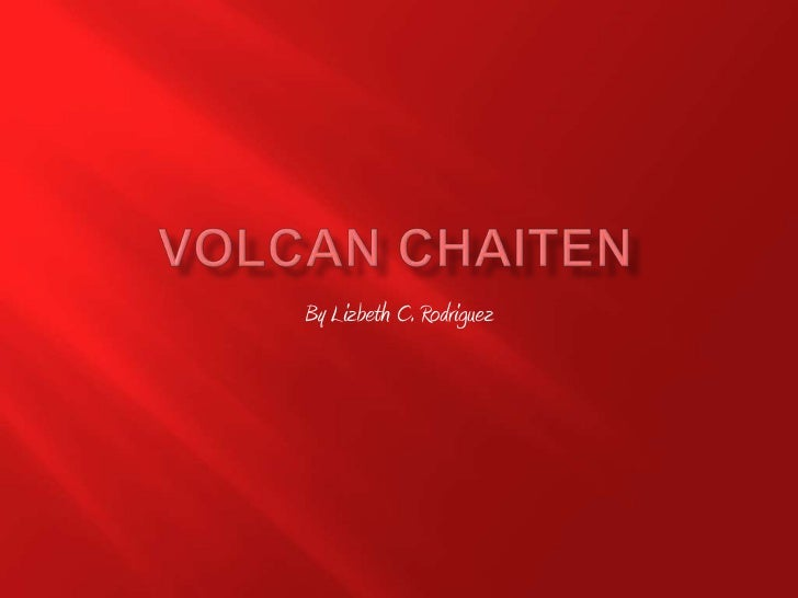 Volcan Chaiten<br />By Lizbeth C. Rodriguez<br />
