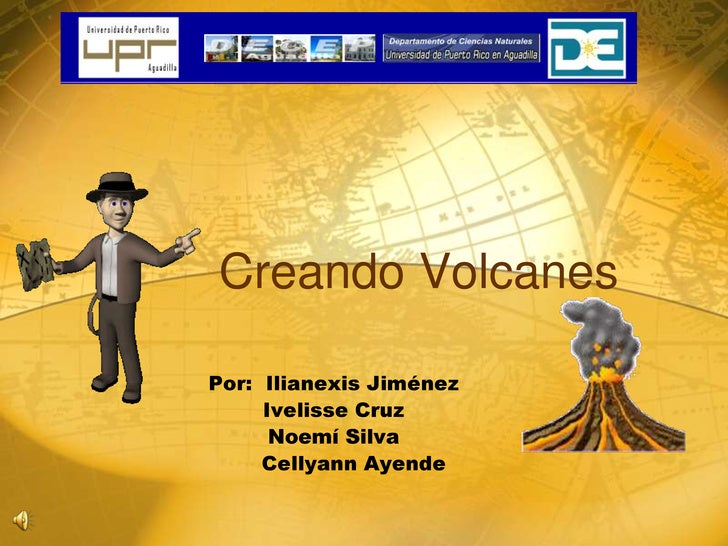 CreandoVolcanes<br />Por:  IlianexisJiménez<br />IvelisseCruz<br />NoemíSilva<br />      Cellyann Ayende<br />