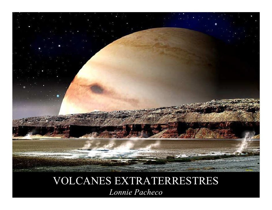 VOLCANES EXTRATERRESTRES         Lonnie Pacheco