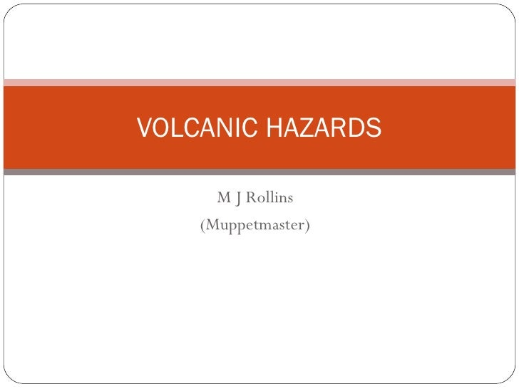 M J Rollins (Muppetmaster) VOLCANIC HAZARDS