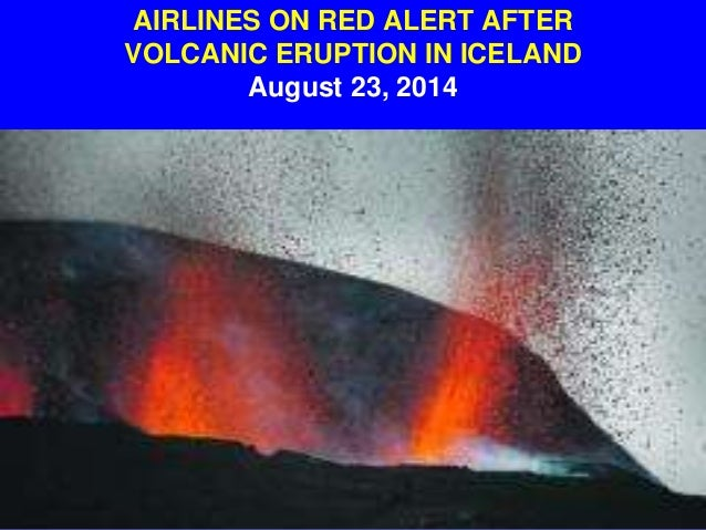 AIRLINES ON RED ALERT AFTER VOLCANIC ERUPTION IN ICELAND August 23, 2014