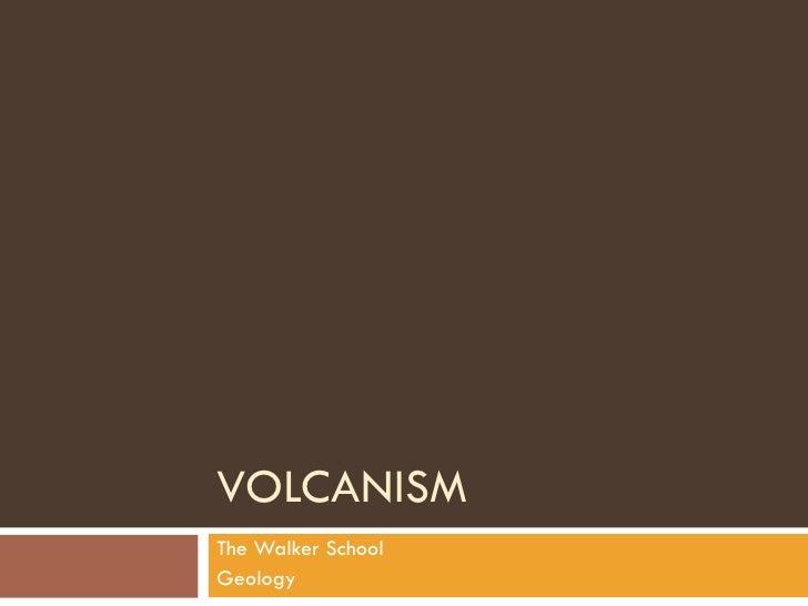 VOLCANISM The Walker School Geology