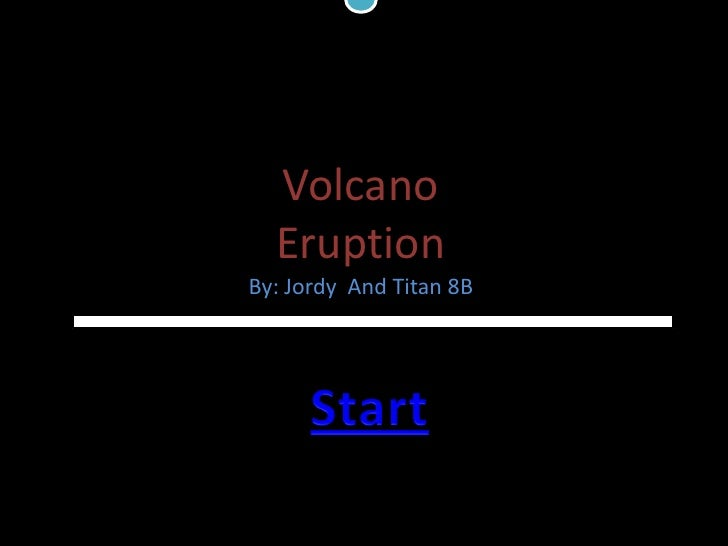 Volcano    Volcano   Eruption     By: Jordy 8B         Loading…. By: Jordy And Titan 8B