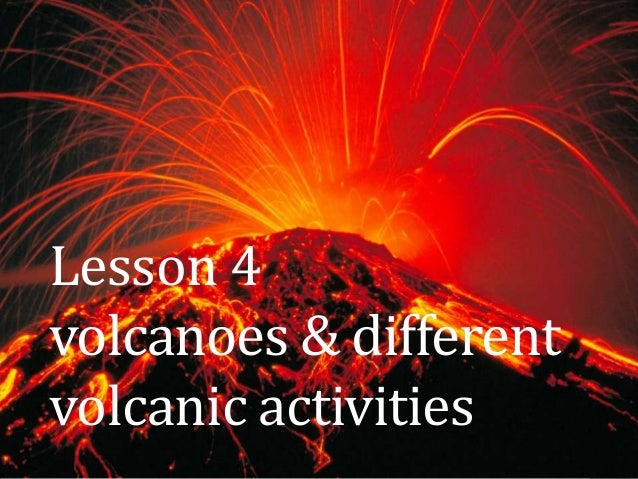 Lesson 4 volcanoes & different volcanic activities
