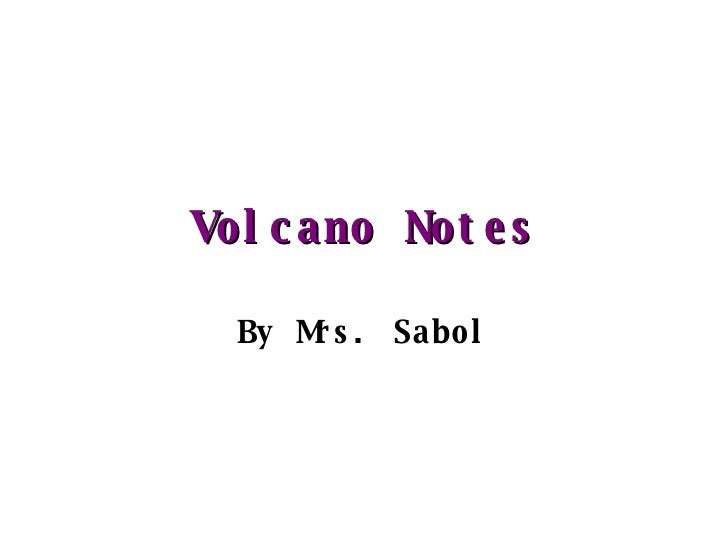 Volcano Notes By Mrs. Sabol