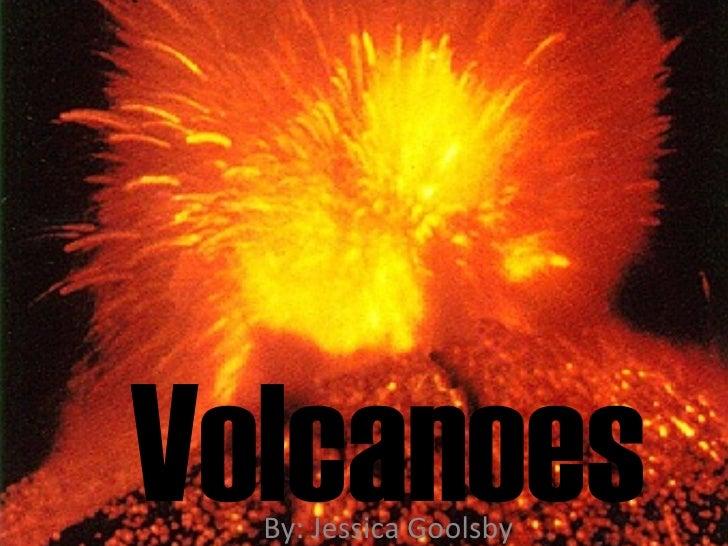Volcanoes By: Jessica Goolsby
