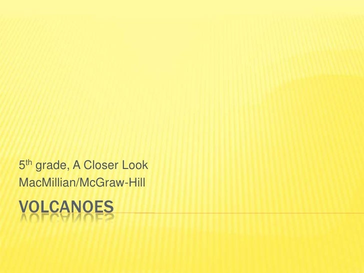 Volcanoes<br />5th grade, A Closer Look<br />MacMillian/McGraw-Hill<br />