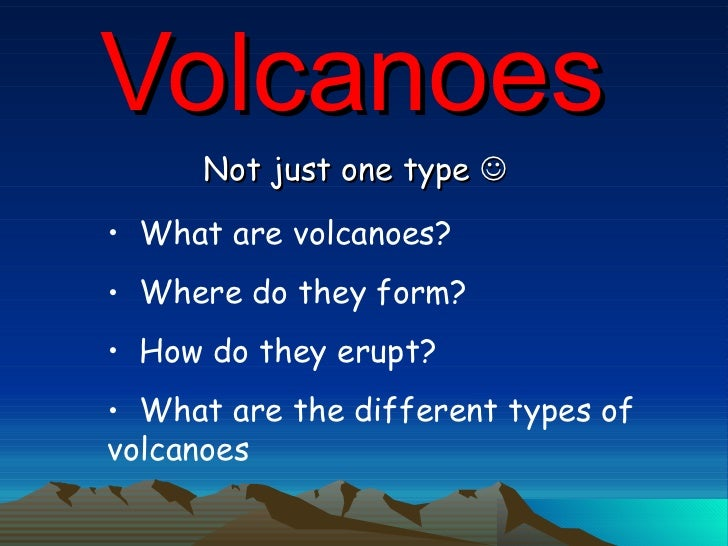 an introduction to the types of volcanoes formation of a volcano and the elements of a volcano At the time of writing, 40 volcanoes are eruptingthese include the little baby volcano within indonesia's krakatau, the otherworldly tanzanian volcano ol doinyo lengai, and antarctica's.