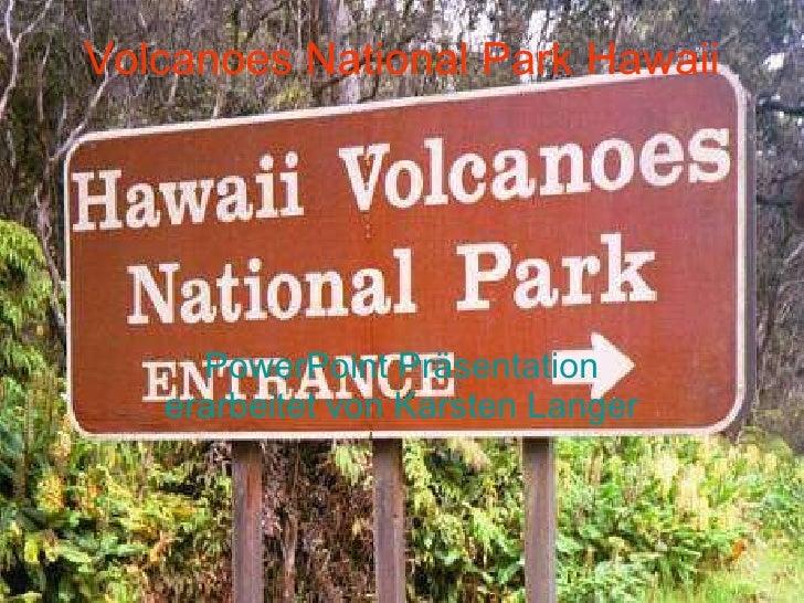 Volcanoes National Park Hawaii PowerPoint Präsentation erarbeitet von Karsten Langer