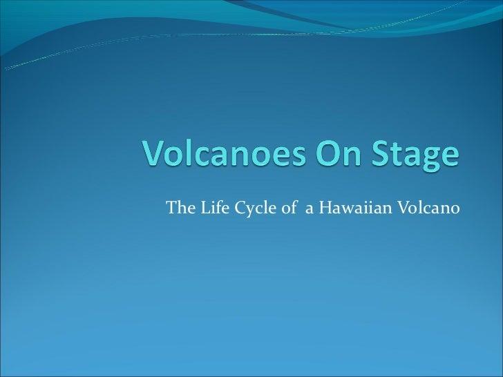 The Life Cycle of a Hawaiian Volcano