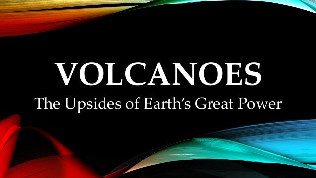 volcanoes risks and benefits essay What might be the ethical issues and risks that  university of greenwich   landscape, plants, animals eg extreme weather earthquakes and volcanoes.