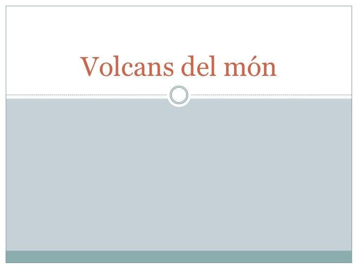 Volcans del món
