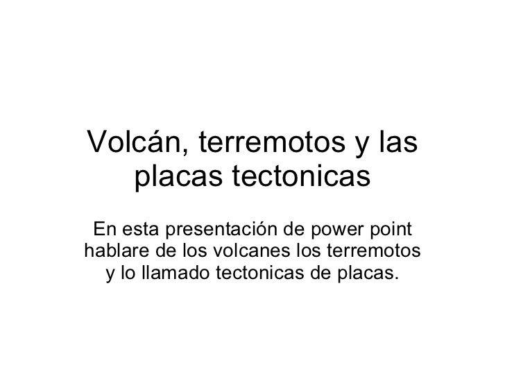Volcán, terremotos y las placas tectonicas