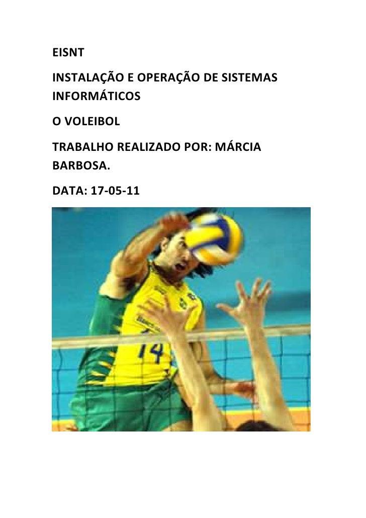 Eisnt <br />Instalação e operação de sistemas informáticos<br />O voleibol <br />TRABALHO REALIZADO POR: Márcia Barbosa. <...