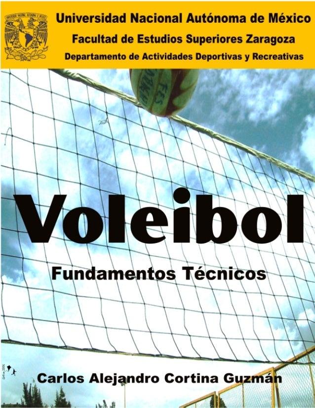 VOLEIBOL   Fundamentos Técnicos    CARLOS ALEJANDRO CORTINA GUZMÁNUNIVERSIDAD NACIONAL AUTÓNOMA DE MÉXICO FACULTAD DE ESTU...