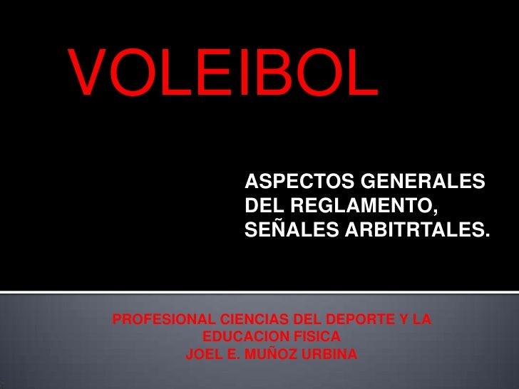 VOLEIBOL<br />ASPECTOS GENERALES DEL REGLAMENTO,  SEÑALES ARBITRTALES.<br />PROFESIONAL CIENCIAS DEL DEPORTE Y LA EDUCACIO...