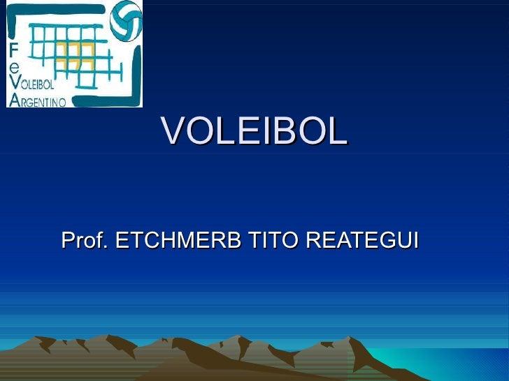 VOLEIBOL Prof. ETCHMERB TITO REATEGUI